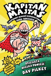 """Kapitan Majtas i okrutny odwet Turboklozetu 2000"" , Kapitan Majtas i raptowny rewanż radioaktywnych robo-bokserek- Dav Pilkey"