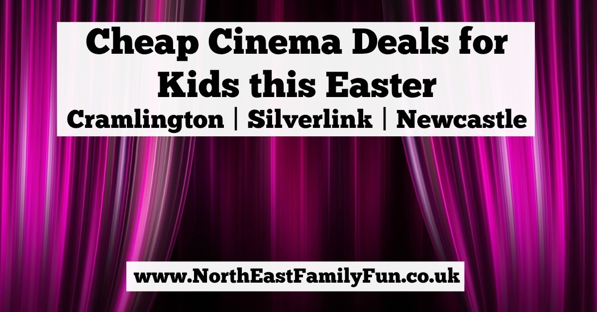 Cheap cinema deals | Cramlington, Silverlink & Newcastle | Easter 2017