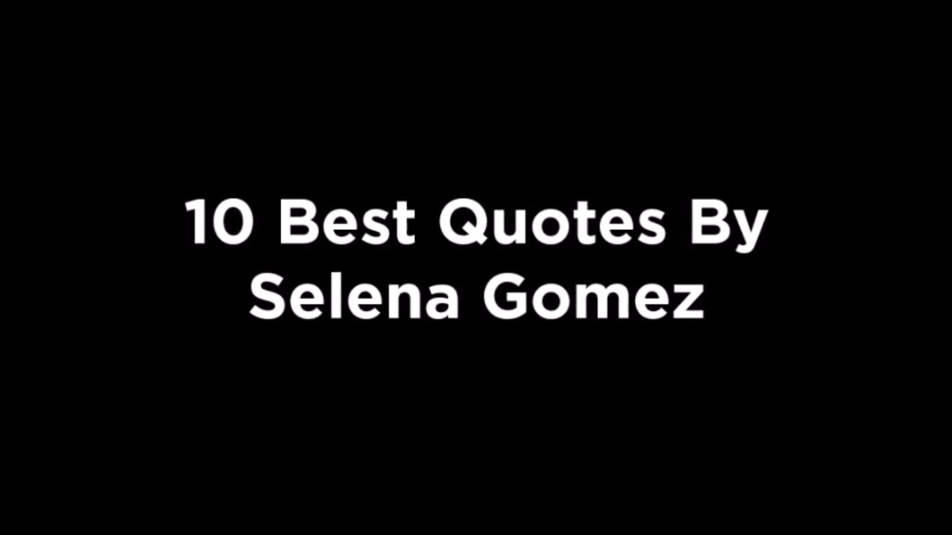 10 Best Quotes By Selena Gomez [video]