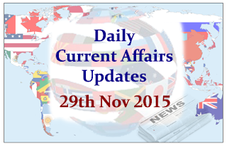 Daily Current Affairs Updates– 29th November 2015