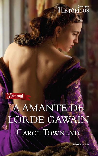 A Amante de Lorde Gawain Harlequin Históricos - ed.155 - Carol Townend