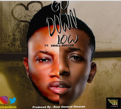 gdl - MUSIC: Adol – Go Down Low ft. Small Doctor