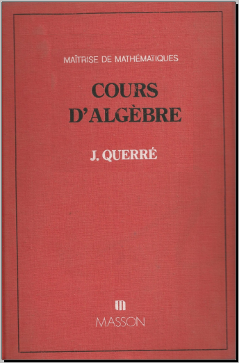 Livre : Cours d'algèbre, Maîtrise de mathématiques - Jean Querré, Masson 1976