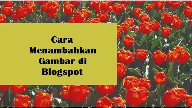 Cara Menambahkan Gambar di Blogspot