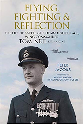 Flying, Fighting and Reflection: The Life of Battle of Britain Fighter Ace, Wing Commander Tom Neil DFC* AFC AE