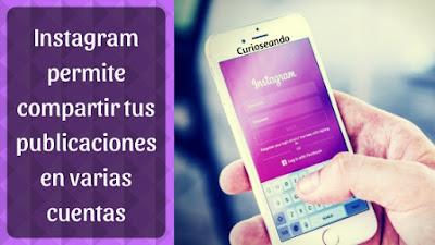 instagram-permite-compartir-publicaciones-en-varias-cuentas
