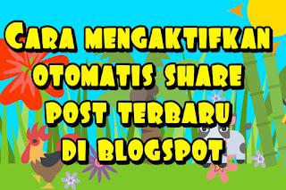 Cara mengaktifkan otomatis share post terbaru di blogspot