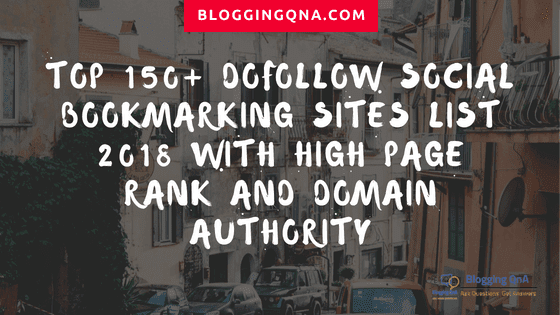Top 150+ DoFollow Social Bookmarking Sites List 2018 With High Page Rank and Domain Authority