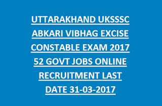 UTTARAKHAND UKSSSC ABKARI VIBHAG EXCISE CONSTABLE EXAM 2017 52 GOVT JOBS ONLINE RECRUITMENT LAST DATE 31-03-2017