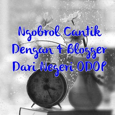Ngobrol Cantik Dengan 4 Blogger Dari Negeri ODOP, menulis setiap hari, blogger hebat, blogger menulis, Ella Nurhayati, Emak-emak blogger, http://kataella.blogspot.com