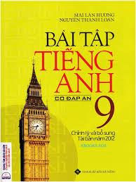 Bài Tập Tiếng Anh Lớp 9 - Có Đáp Án - Mai Lan Hương, Nguyễn Thanh Loan