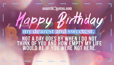 Happy Birthday Wishes And Quotes For the Love Ones: my dearest and sweetest,