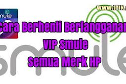 Cara Berhenti Berlangganan VIP Smule Di Semua Merk Hp