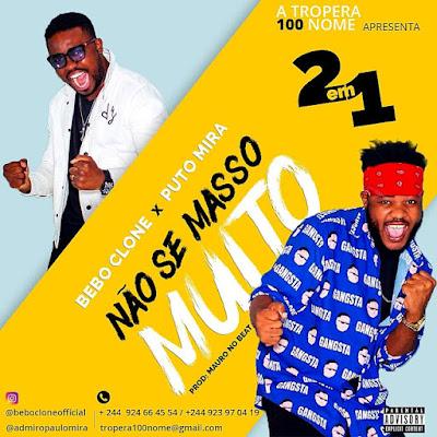 2 Em 1 (Bebo Clone & Puto Mira) - Não Se Masso Muito (Afro Beat) Download Mp3
