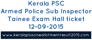 Kerala PSC Hall ticket download Armed police Sub inspector trianee, Download psc hall tcket Armed police Sub inspector trianee 2015, Armed police Sub inspector 12-09-2015 hall ticket kerala psc, kerala psc cat no 165/2015 hall ticket download, PSC 166/2015 police inspector hall ticket download, Armed police Sub inspector trianee 167/2015 Admission ticket 2015, PSC Armed police Sub inspector trianee exam syllabus 2015, Armed police Sub inspector trianee Kerala PSC answer key Category no 165/2015, 166/2015, 167/2015.