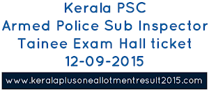 Download Kerala PSC Armed Police Sub Inspector (Tainee) Hall ticket 12-09-2015