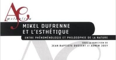 Jean-Baptiste Dussert et Adnen Jdey : Mikel Dufrenne et l'esthétique