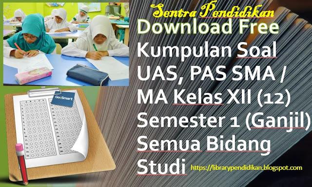 Download Free Kumpulan Soal UAS, PAS SMA / MA Kelas XII (12) Semester 1 (Ganjil) Semua Bidang Studi, https://librarypendidikan.blogspot.com/