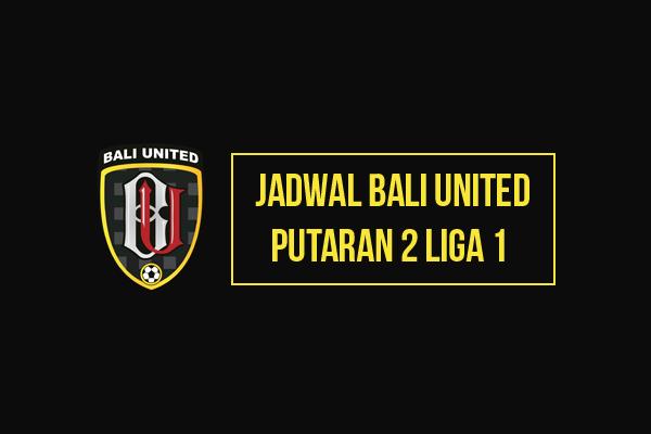 Jadwal Bali United Liga 1 Putaran Kedua