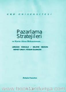 Lerzan Özkale & Selime Sezgin & Nimet Uray & Füsun Ülengin - Pazarlama Stratejileri ve Karar Alma Mekanizması  (Cep Üniversitesi Dizisi - 46)