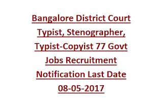 Bangalore District Court Typist, Stenographer, Typist-Copyist 77 Govt Jobs Recruitment Notification Last Date 08-05-2017