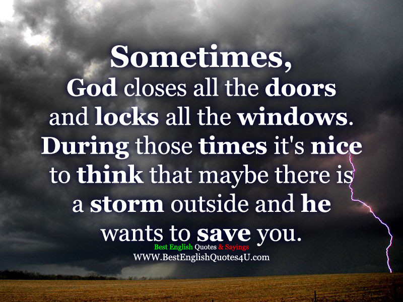 Sometimes God Closes All The Doors And Locks All The Windows Best