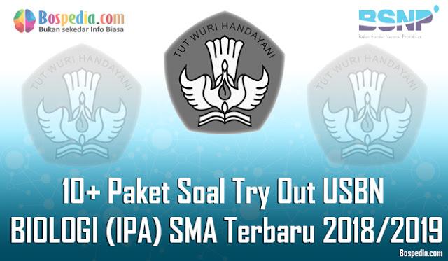 10+ Paket Soal Try Out USBN BIOLOGI (IPA) Untuk SMA Terbaru 2018/2019