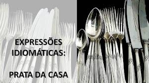 """EXPRESIONES IDIOMÁTICAS EN PORTUGUÉS: """"PRATA DA CASA"""""""