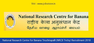 National Research Centre for Banana Tiruchirapalli (NRCB Trichy) Recruitment 2018