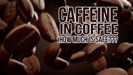 Caffeine in Coffee - How much is Safe? Hindi mein Jankaari