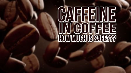 Caffeine in Coffee - How much is Safe? Hindi mein Jankaari