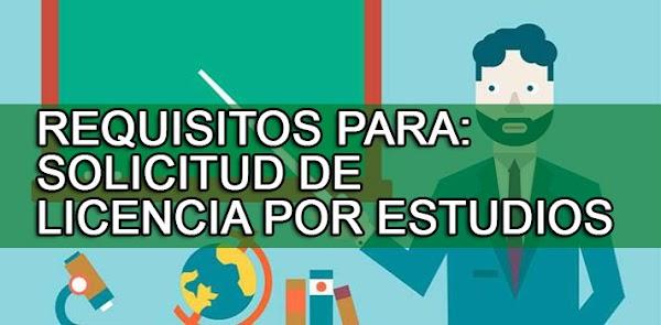 SOLICITUD DE  LICENCIA POR ESTUDIOS, REQUISITOS  + PLANILLA