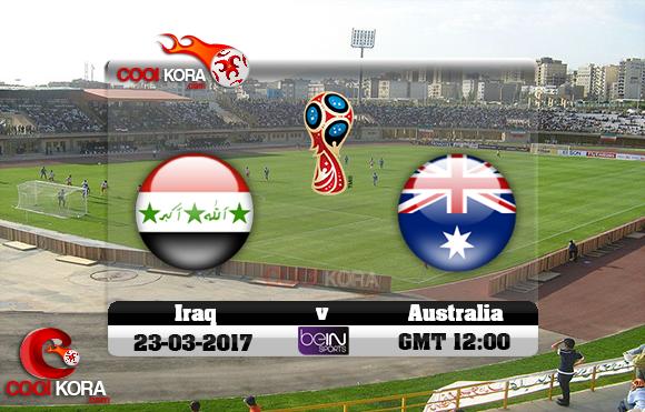 مشاهدة مباراة العراق وأستراليا اليوم 23-3-2017 تصفيات كأس العالم
