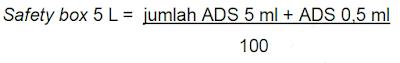 Perhitungan kebutuhan safety box 5L, jumlah ADS 5 mililiter ml ditambah ADS 0,5 ml dibagi 100