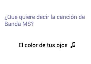 Significado de la canción El Color De Tus Ojos Banda MS