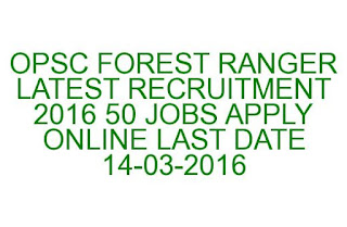 OPSC FOREST RANGER LATEST RECRUITMENT 2016 50 JOBS APPLY ONLINE LAST DATE 14-03-2016