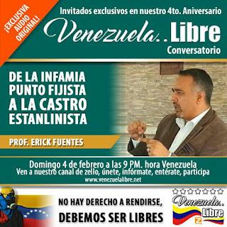 Venezuela..Libre mes aniversario presenta al Prof Erick Fuentes: De la Infamia punto-fijista a la castro-estalinista