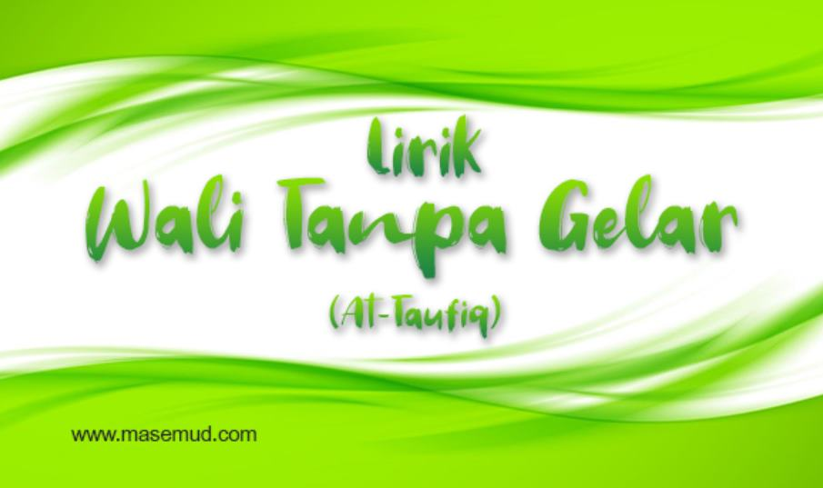 NEW Lirik Wali Tanpa Gelar Majelis At Taufiq