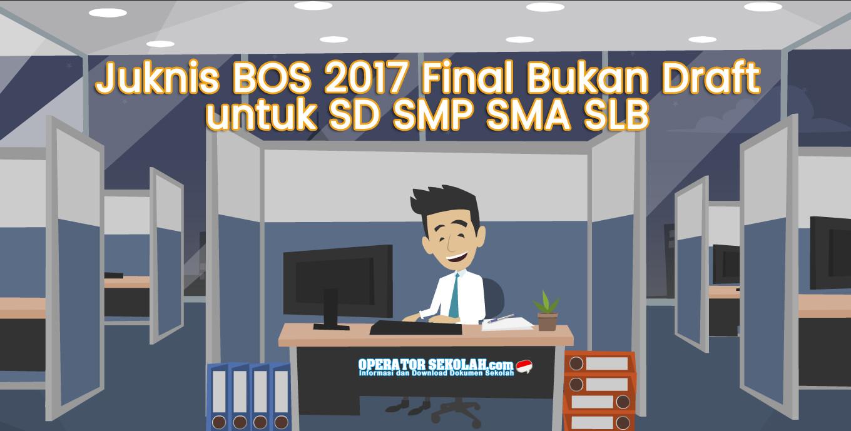 Juknis BOS 2017 Final Bukan Draft untuk SD SMP SMA SLB