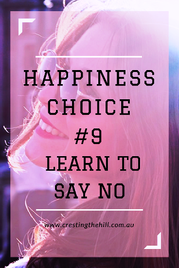 "Happiness Choice #9 - Learn to say ""No"" without feeling guilty"