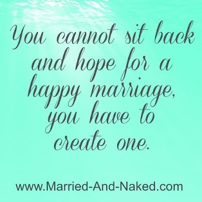 Quotes About Happy Marriage life: you cannot sit back and hope for a happy marriage, you have to  create one