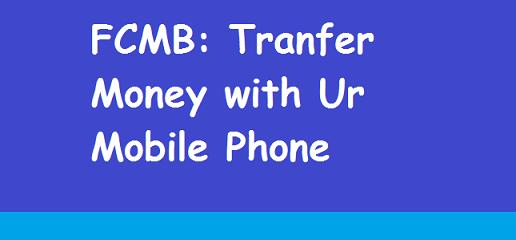 FCMB Transfer Code: How To Transfer Money With FCMB Mobile Money