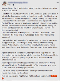 """The most notorious modus victimizing the passengers especially the overseas Filipino workers (OFW) at the Ninoy Aquino International Airport  (NAIA) aside from baggage pilferage is the bullet planting or """"tanim-bala"""" where the suspects deliberately slide-in a bullet on passengers baggage without the knowledge of the baggage owner. During the x-ray baggage check, with the passenger totally unaware of it, the bullet will be found at the baggage and the poor passenger will be held under the airport security unless they will give something in exchange of not being offloaded. In many cases, the victims were offloaded and not able to board their flights on time and they end up spending more on their flight rebookings aside from being asked to pay for the fine for illegally carrying an ammunition.  After last years tanim-bala issues, people who are bound to use the airport became conscious and careful, wrapping their every baggage with layers of plastic wrap to prevent the scammers from planting bullets into their luggage.   Advertisement         Sponsored Links   The news about bullet planting incident died down and everybody thinks that it is all over and there is no tanim-bala anymore. We are all appeared to be mistaken.   A woman passenger at the NAIA terminal 3 was a victim of the same modus just a few days ago. She shared her experience in social media to make other people aware that this scheme still exist.  Kristine Bumanglag- Moran narrated her ordeal and how she was terrified when the airport security found a .9mm bullet inside her luggage bag which, to her surprise, and in good faith that it was never in there.  Her initial reaction was to get agitated. Moran was fuming in anger as she speaks with the airport officers.    The victim was with her mom who is a senior citizen and her kid who had been just recently discharged from the hospital. A police officer came and she told everything to the officer.  The senior officer said that they will only record the incid"""