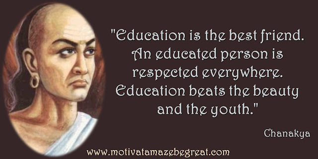 "32 Chanakya Inspirational Quotes On Life: ""Education is the best friend. An educated person is respected everywhere. Education beats the beauty and the youth."" Quote about education, respect, success and wisdom."