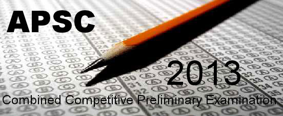 APSC Combined Competitive (Preliminary) Examination 2013 : Eligibility, Online Application Procedure, Fees, Centres