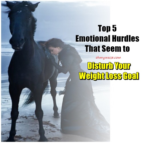Top 5 Emotional Hurdles That Seem to Disturb Your Weight Loss Goal