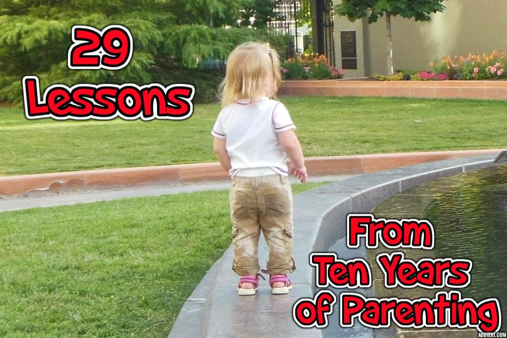 29 Lessons from Ten Years of Parenting -- a mother of 5 shares what she's learned about keeping small humans alive over the last 10 years  {posted @ Unremarkable Files}