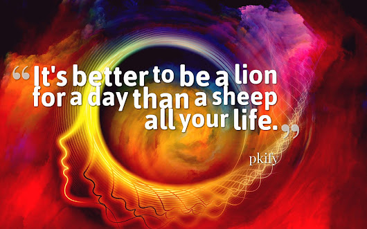 It's Better to Be a Lion for a Day Than a Sheep All Your Life Wisdom Quotes