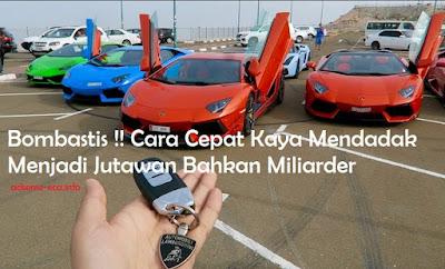 http://www.adsense-eca.info/2018/06/cara-cepat-kaya-mendadak-menjadi-jutawan-miliader.html