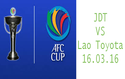 Live Streaming JDT vs Lao Toyota 16 Mac 2016